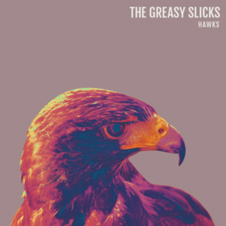 THE GREASY SLICKS   HAWKS